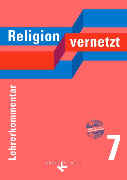 Religion vernetzt - Lehrerkommentar mit Audio-CD - 7. Schuljahr