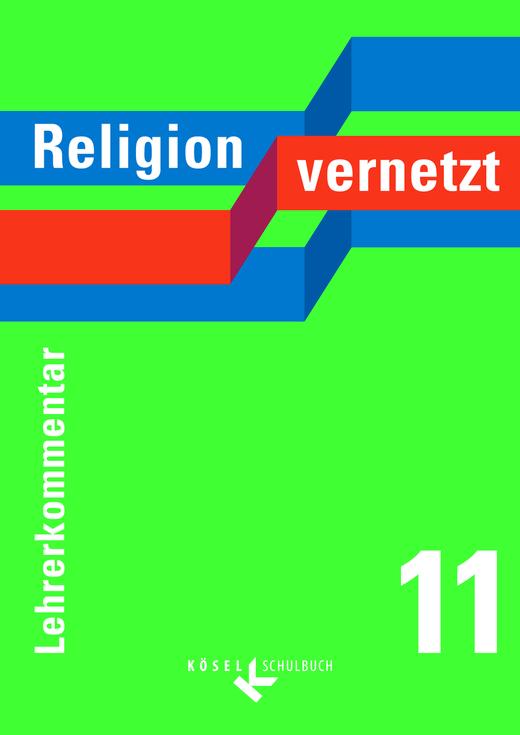 Religion vernetzt - Lehrerkommentar - 11. Schuljahr