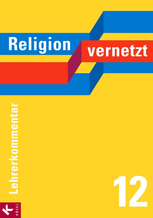 Religion vernetzt - Lehrerkommentar - 12. Schuljahr