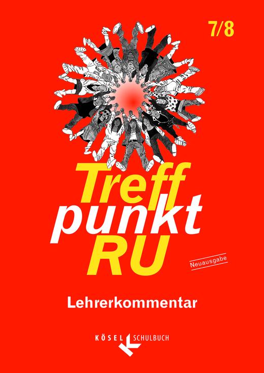 Treffpunkt RU - Lehrerkommentar - 7./8. Schuljahr