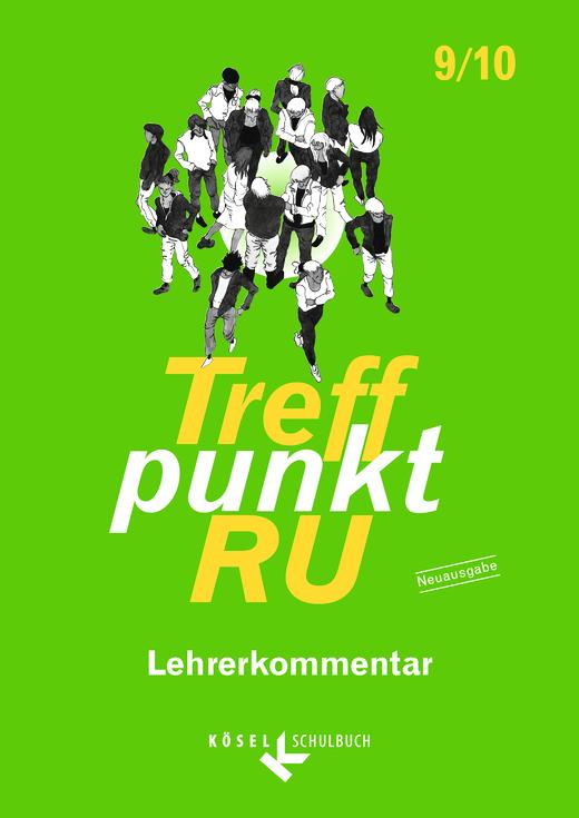 Treffpunkt RU - Lehrerkommentar - 9./10. Schuljahr