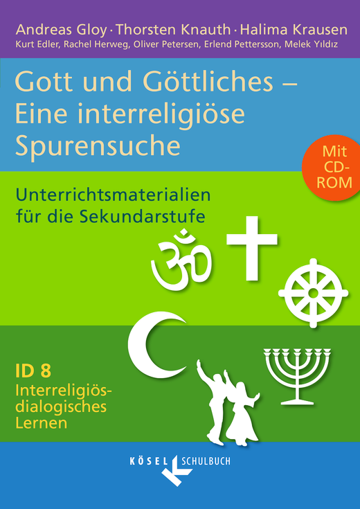 Interreligiös-dialogisches Lernen: ID - Gott und Göttliches - Eine interreligiöse Spurensuche - Unterrichtsmaterialien mit CD-ROM - Band 8: 8.-10. Schuljahr
