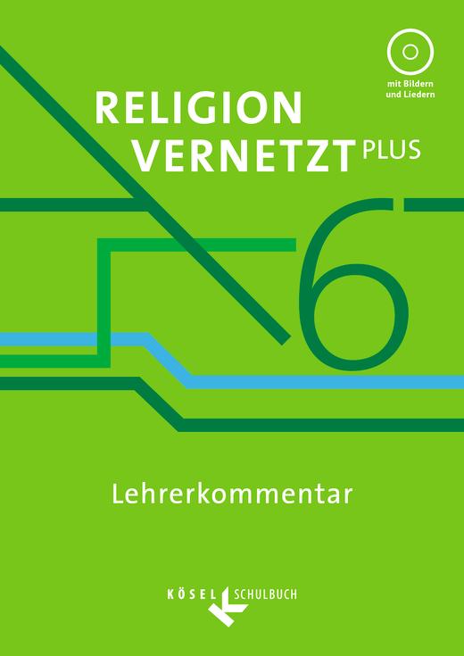 Religion vernetzt Plus - Lehrerkommentar mit CD-ROM - 6. Jahrgangsstufe