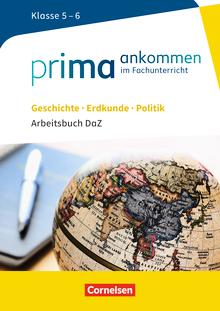 Prima ankommen - Arbeitsbuch DaZ mit Lösungen - Geschichte, Erdkunde, Politik: Klasse 5/6