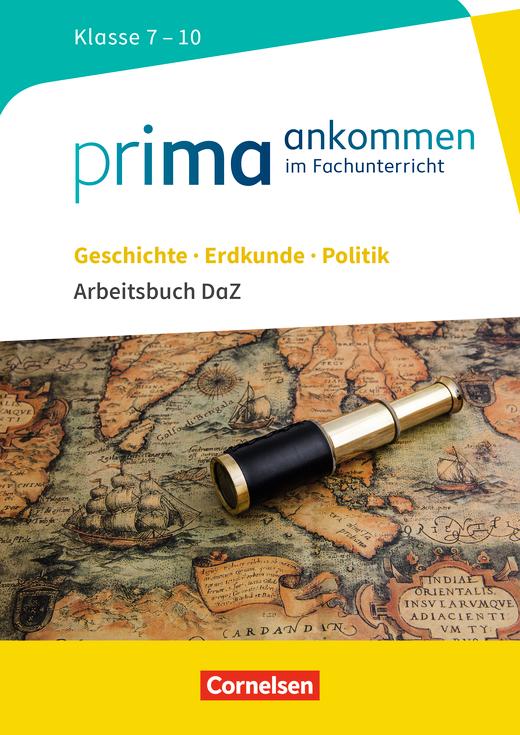 Prima ankommen - Arbeitsbuch DaZ mit Lösungen - Geschichte, Erdkunde, Politik: Klasse 7-10