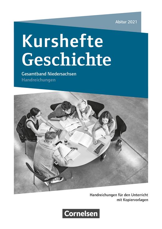Kurshefte Geschichte - Gesamtband Niedersachsen - Abitur 2021 - Handreichungen für den Unterricht