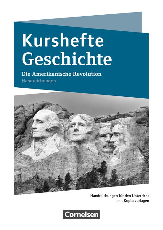 Kurshefte Geschichte - Die Amerikanische Revolution - Handreichungen für den Unterricht