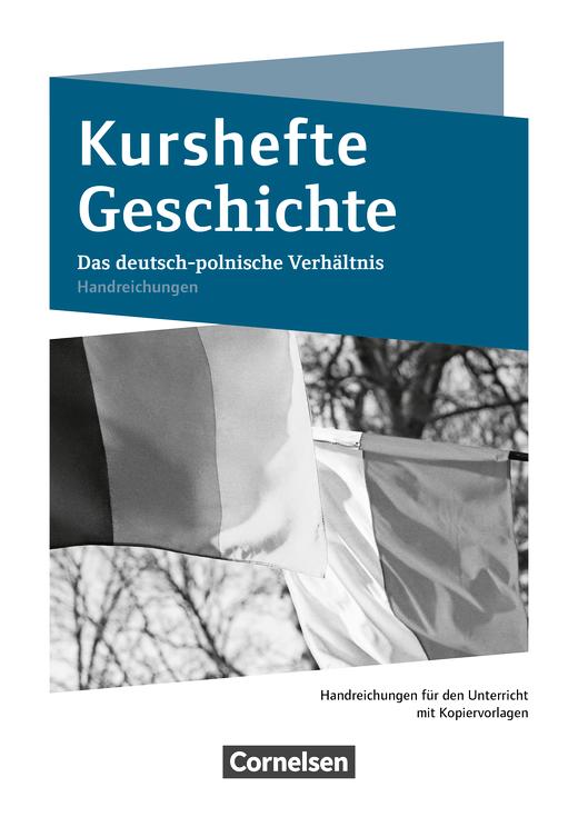 Kurshefte Geschichte - Das deutsch-polnische Verhältnis - Handreichungen für den Unterricht