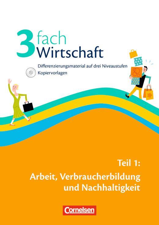 Wirtschaft - Arbeit, Verbraucherbildung und Nachhaltigkeit - Kopiervorlagen mit Lösungen und CD-ROM - Band 1: 5.-10. Schuljahr