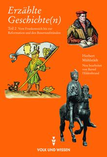 Erzählte Geschichte(n) - Teil 2: Vom Frankenreich bis zur Reformation und den Bauernaufständen des 16. Jahrhunderts