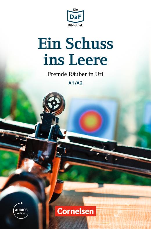 Die DaF-Bibliothek - Ein Schuss ins Leere - Fremde Räuber in Uri - Lektüre - A1/A2