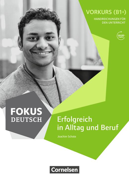 Fokus Deutsch - Erfolgreich in Alltag und Beruf - Handreichungen zum Unterricht als Download zum Vorkurs B1+ - B1+