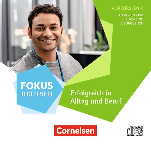 Fokus Deutsch - Erfolgreich in Alltag und Beruf - Audio-CD zum Vorkurs - B1+