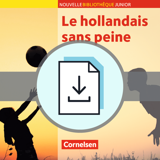Nouvelle Bibliothèque Junior - Le hollandais sans peine - Handreichungen für den Unterricht als Download - A2