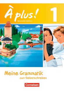 À plus ! - Meine Grammatik zum Selberschreiben - Arbeitsheft mit Lösungen als Download - Band 1