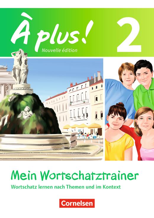 À plus ! - Mein Wortschatztrainer - Wortschatz lernen nach Themen und im Kontext - Arbeitsheft - Band 2