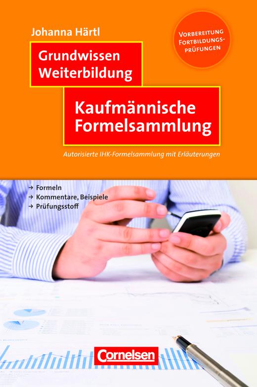 Grundwissen Weiterbildung - Kaufmännische Formelsammlung - Autorisierte IHK-Formelsammlung mit Erläuterungen - Fachbuch