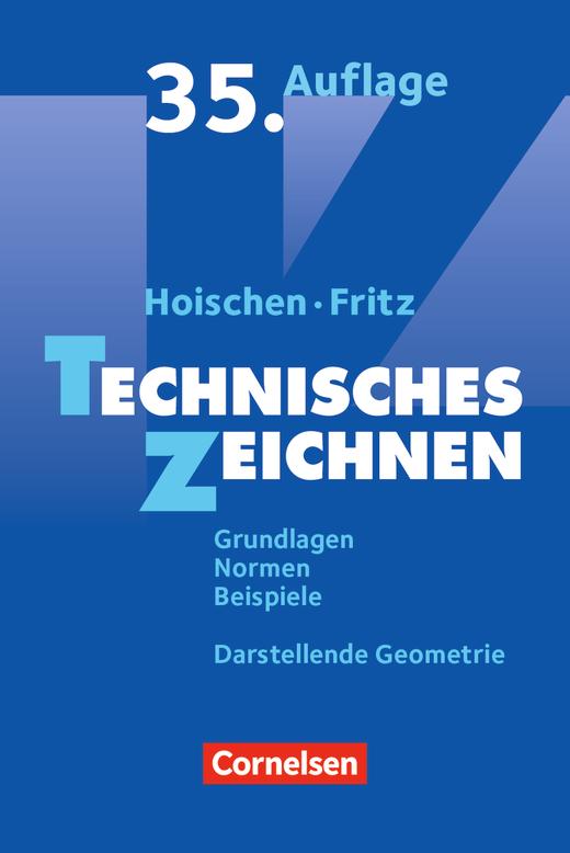 Hoischen - Technisches Zeichnen (35., überarbeitete und aktualisierte Auflage) - Grundlagen, Normen, Beispiele, Darstellende Geometrie - Fachbuch