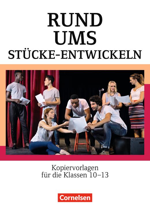 Rund um ... - Rund ums Stücke-Entwickeln - Kopiervorlagen für den Deutschunterricht in der Oberstufe - Kopiervorlagen