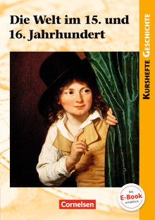 Kurshefte Geschichte - Die Welt im 15. und 16. Jahrhundert - Schülerbuch