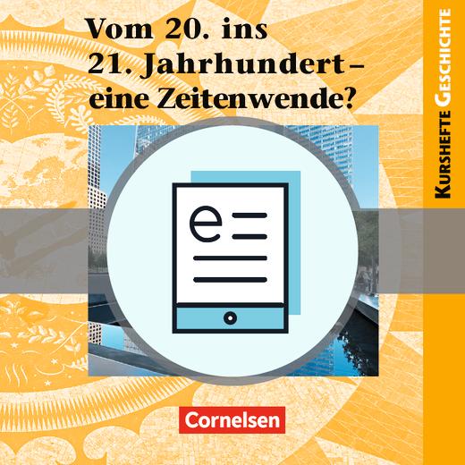 Kurshefte Geschichte - Vom 20. ins 21. Jahrhundert - eine Zeitenwende? - Schülerbuch als E-Book