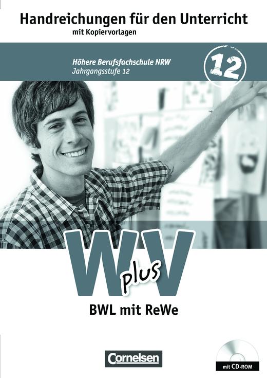 Wirtschaft für Fachoberschulen und Höhere Berufsfachschulen - BWL mit Rechnungswesen - Handreichungen für den Unterricht, Kopiervorlagen und CD-ROM - Band 2: 12. Jahrgangsstufe