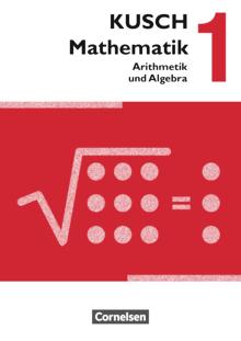 Kusch: Mathematik - Arithmetik und Algebra (16. Auflage) - Schülerbuch - Band 1