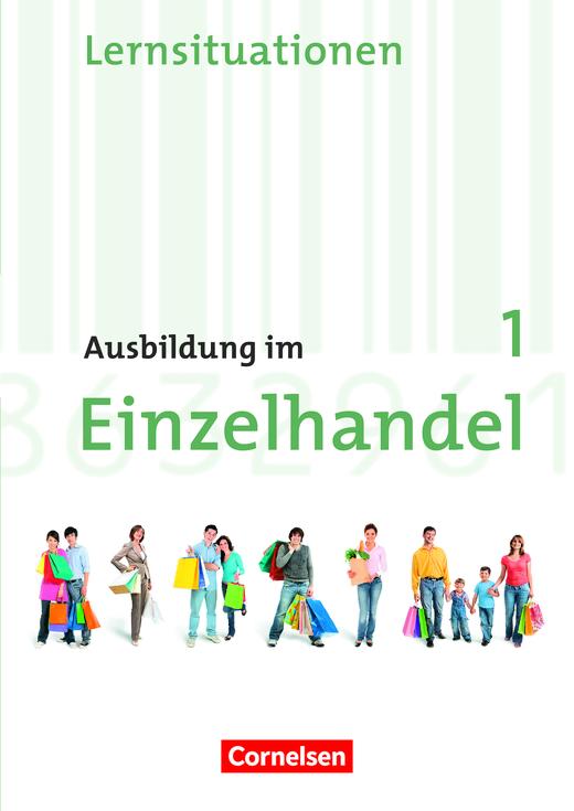Ausbildung im Einzelhandel - Arbeitsbuch mit Lernsituationen - 1. Ausbildungsjahr