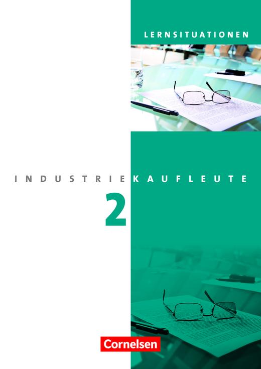 Industriekaufleute - Arbeitsbuch mit Lernsituationen - 2. Ausbildungsjahr: Lernfelder 6-9