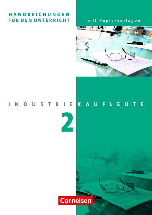 Industriekaufleute - Handreichungen für den Unterricht mit Kopiervorlagen - 2. Ausbildungsjahr: Lernfelder 6-9
