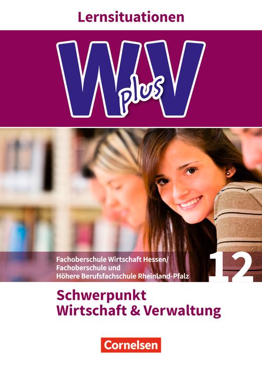 Wirtschaft für Fachoberschulen und Höhere Berufsfachschulen - Wirtschaft und Verwaltung - Arbeitsbuch mit Lernsituationen - Pflichtbereich 12