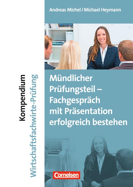 Erfolgreich im Beruf - Kompendium Wirtschaftsfachwirte-Prüfung - mündlicher Teil - Fachgespräch mit Präsentation erfolgreich bestehen - Fachbuch