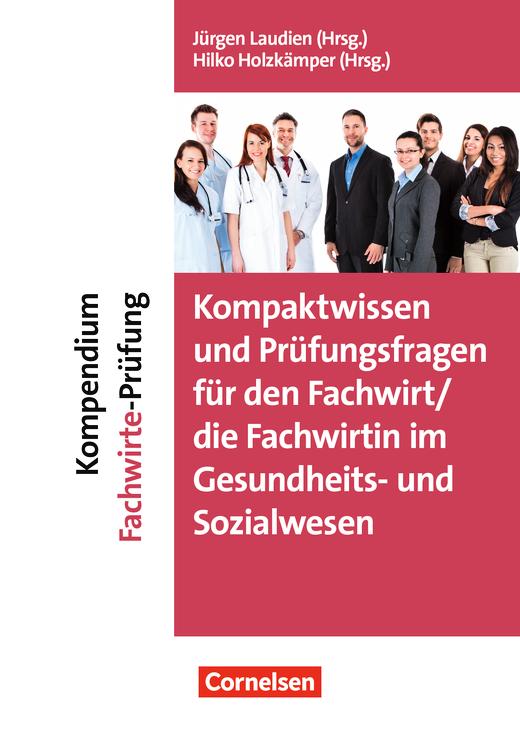 Erfolgreich im Beruf - Kompaktwissen und Prüfungsfragen für den/die Fachwirt/-in im Gesundheits- und Sozialwesen - Kompendium Fachwirte-Prüfung