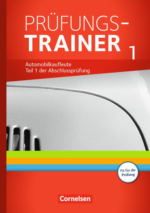 Automobilkaufleute - Prüfungstrainer 1 - Arbeitsbuch mit Lösungen - Zu allen Bänden