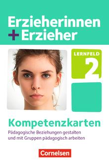 Erzieherinnen + Erzieher - Lernfeld 2 - Pädagogische Beziehungen gestalten und mit Gruppen pädagogisch arbeiten - Kompetenzkarten - Zu allen Bänden