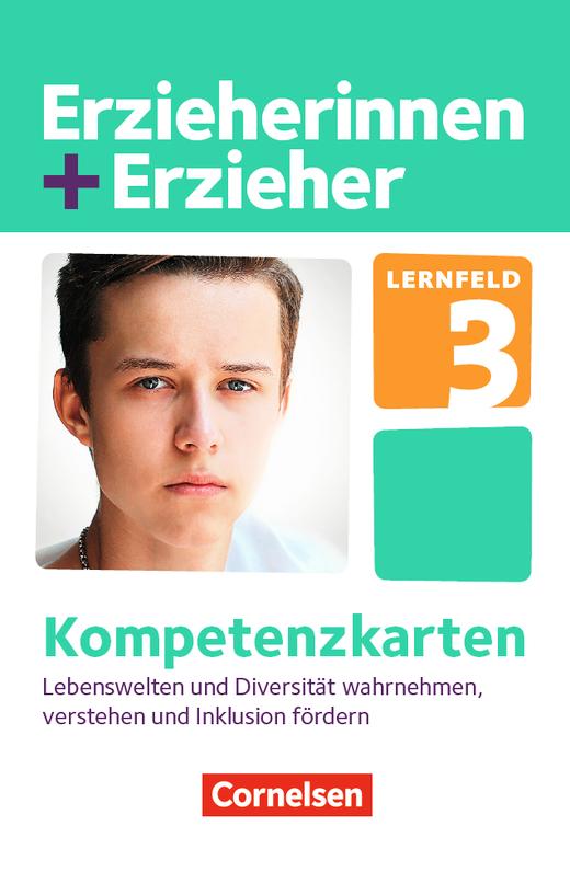 Erzieherinnen + Erzieher - Lernfeld 3 - Lebenswelten und Diversität wahrnehmen, verstehen und Inklusion fördern - Kompetenzkarten - Zu allen Bänden