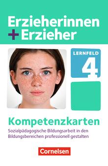 Erzieherinnen + Erzieher - Lernfeld 4 - Sozialpädagogische Bildungsarbeit in den Bildungsbereichen professionell gestalten - Kompetenzkarten - Zu allen Bänden
