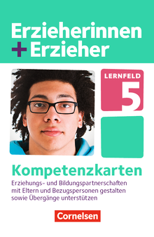 Erzieherinnen + Erzieher - Lernfeld 5 - Erziehungs- und Bildungspartnerschaften mit Eltern und Bezugspersonen gestalten - Kompetenzkarten - Zu allen Bänden