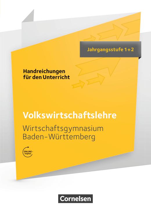 Wirtschaftsgymnasium Baden-Württemberg - VWL - Handreichungen für den Unterricht mit Webcode - Jahrgangsstufe 1+2