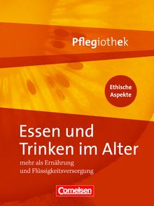 Pflegiothek - Essen und Trinken im Alter - Mehr als Ernährung und Flüssigkeitsversorgung - Fachbuch