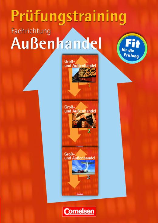 Groß- und Außenhandel - Bisherige Ausgabe - Prüfungstraining - Fachrichtung Außenhandel - Arbeitsbuch mit Lösungen - Band 1-3