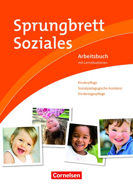 Sprungbrett Soziales - Kinderpflege, Sozialpädagogische Assistenz, Kindertagespflege - Arbeitsbuch mit Lernsituationen