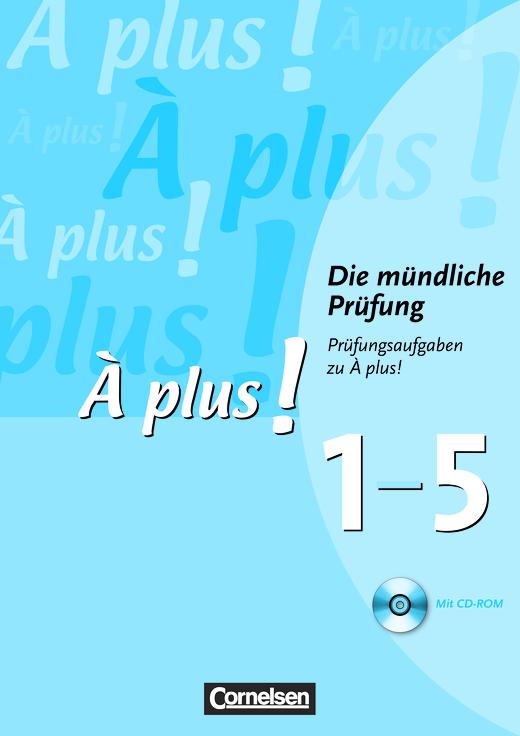 À plus ! - Die mündliche Prüfung - Prüfungsaufgaben mit CD-ROM - Zu allen Bänden