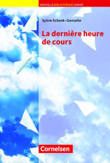 Nouvelle Bibliothèque Junior - La dernière heure de cours - Lektüre mit eingelegtem Vokabular - A2