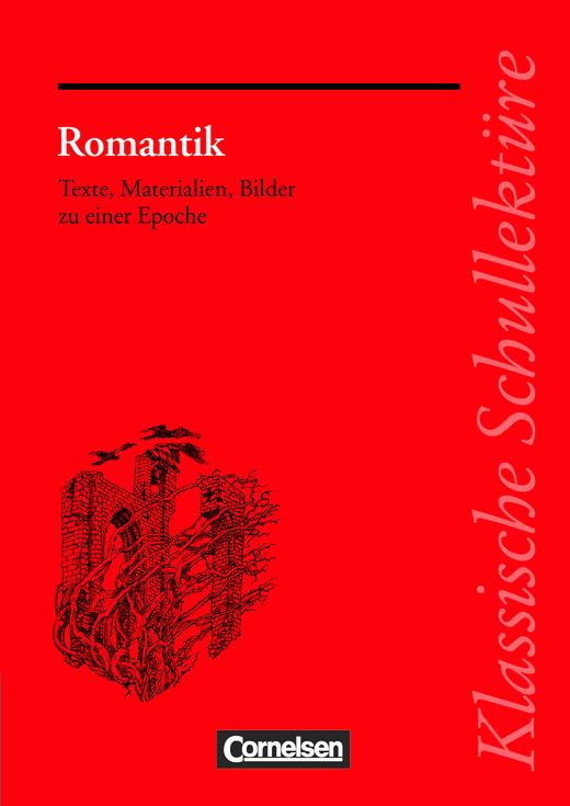 Klassische Schullektüre - Romantik - Texte, Materialien, Bilder zu einer Epoche - Text - Erläuterungen - Materialien
