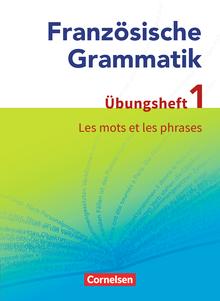 Französische Grammatik für die Mittel- und Oberstufe - Les mots et les phrases - Übungsheft 1 zum Grammatikbuch