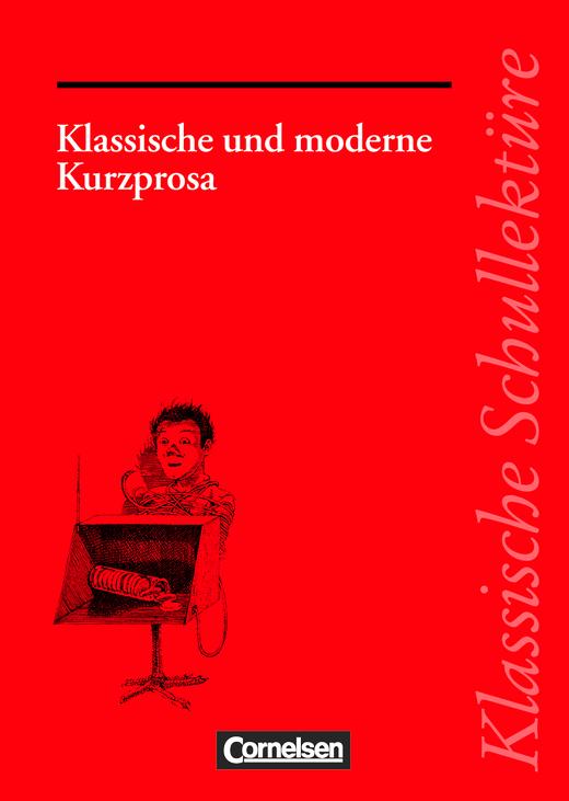 Klassische Schullektüre - Klassische und moderne Kurzprosa - Varianten - kreativer Umgang - Interpretationsmöglichkeiten - Text - Erläuterungen - Materialien