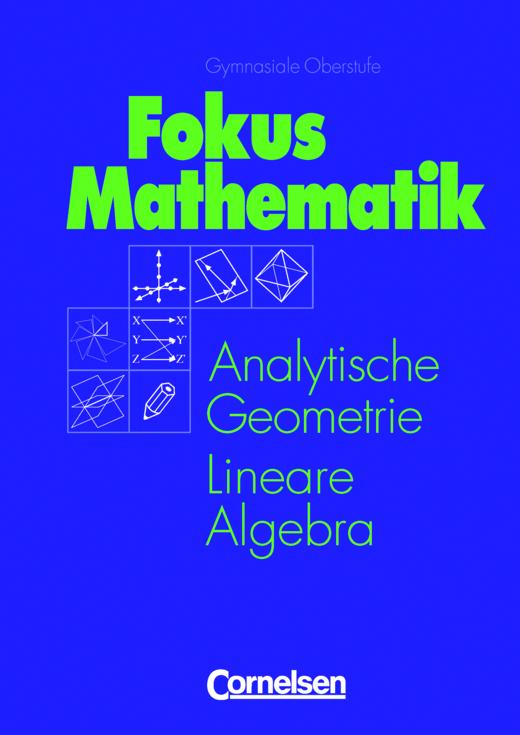 Mathematik Gymnasiale Oberstufe - Analytische Geometrie und Lineare Algebra: Grund- und Leistungskurs - Schülerbuch