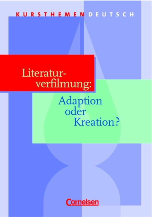 Kursthemen Deutsch - Literaturverfilmung: Adaption oder Kreation? - Schülerbuch
