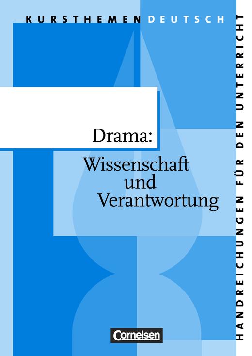 Kursthemen Deutsch - Drama: Wissenschaft und Verantwortung - Handreichungen für den Unterricht